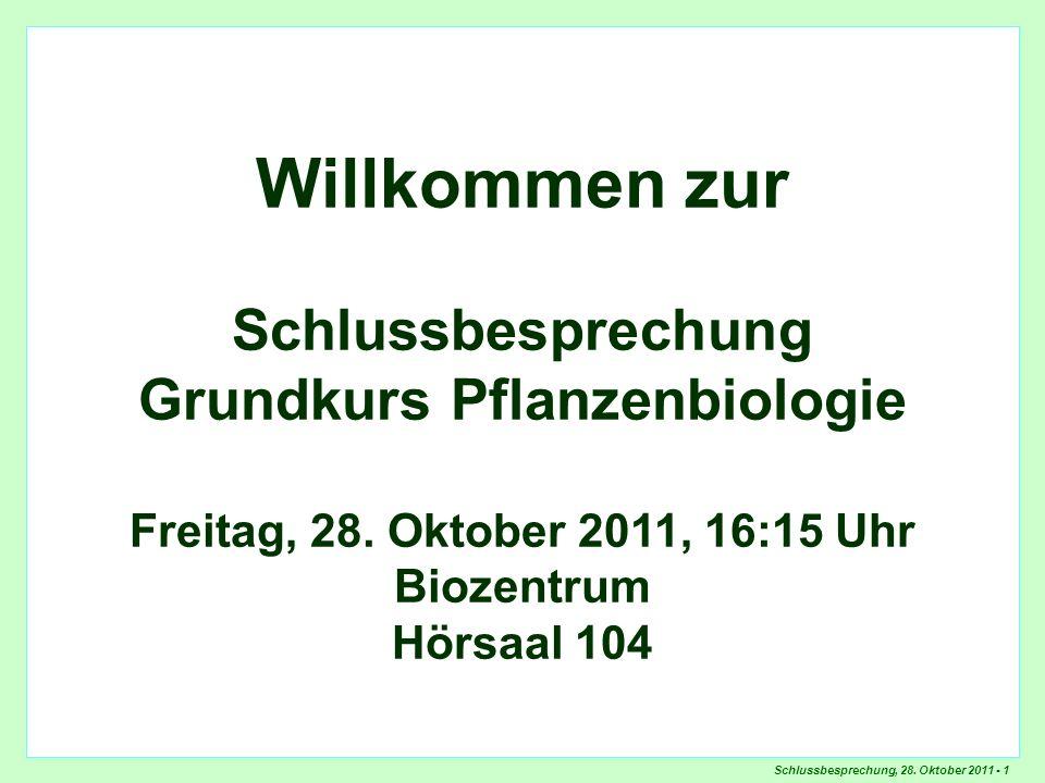 Schlussbesprechung, 28. Oktober 2011 - 1 Überblick Masterstudien Willkommen zur Schlussbesprechung Grundkurs Pflanzenbiologie Freitag, 28. Oktober 201