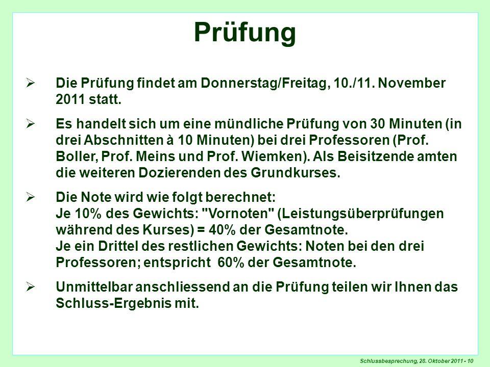 Schlussbesprechung, 28. Oktober 2011 - 10 Prüfung Die Prüfung findet am Donnerstag/Freitag, 10./11. November 2011 statt. Es handelt sich um eine mündl