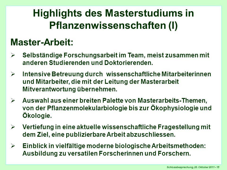 Schlussbesprechung, 28. Oktober 2011 - 15 Highlights Master-Arbeit Highlights des Masterstudiums in Pflanzenwissenschaften (I) Master-Arbeit: Selbstän