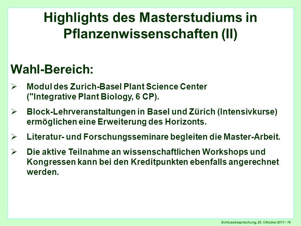 Schlussbesprechung, 28. Oktober 2011 - 16 Highlights Wahlbereich Highlights des Masterstudiums in Pflanzenwissenschaften (II) Wahl-Bereich: Modul des