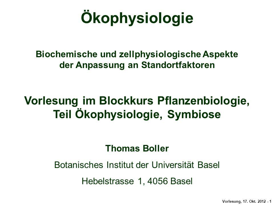 Vorlesung, 17. Okt. 2012 - 1 Ökophysiologie Biochemische und zellphysiologische Aspekte der Anpassung an Standortfaktoren Vorlesung im Blockkurs Pflan