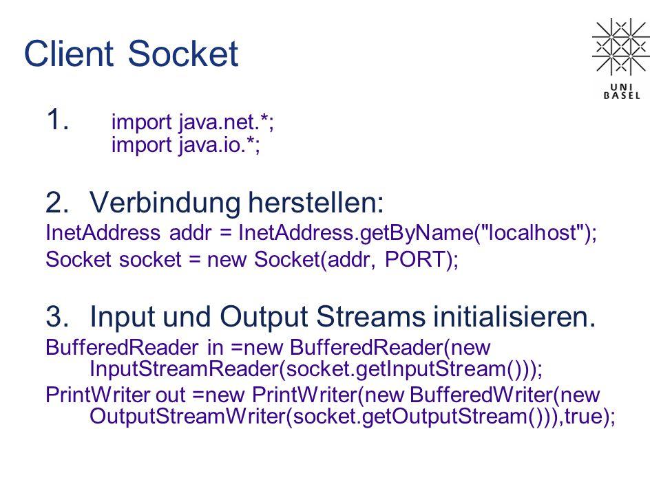 Client Socket 1. import java.net.*; import java.io.*; 2.Verbindung herstellen: InetAddress addr = InetAddress.getByName(