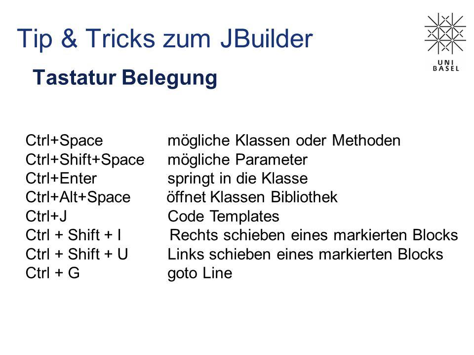 Tip & Tricks zum JBuilder Tastatur Belegung Ctrl+Space mögliche Klassen oder Methoden Ctrl+Shift+Space mögliche Parameter Ctrl+Enter springt in die Kl