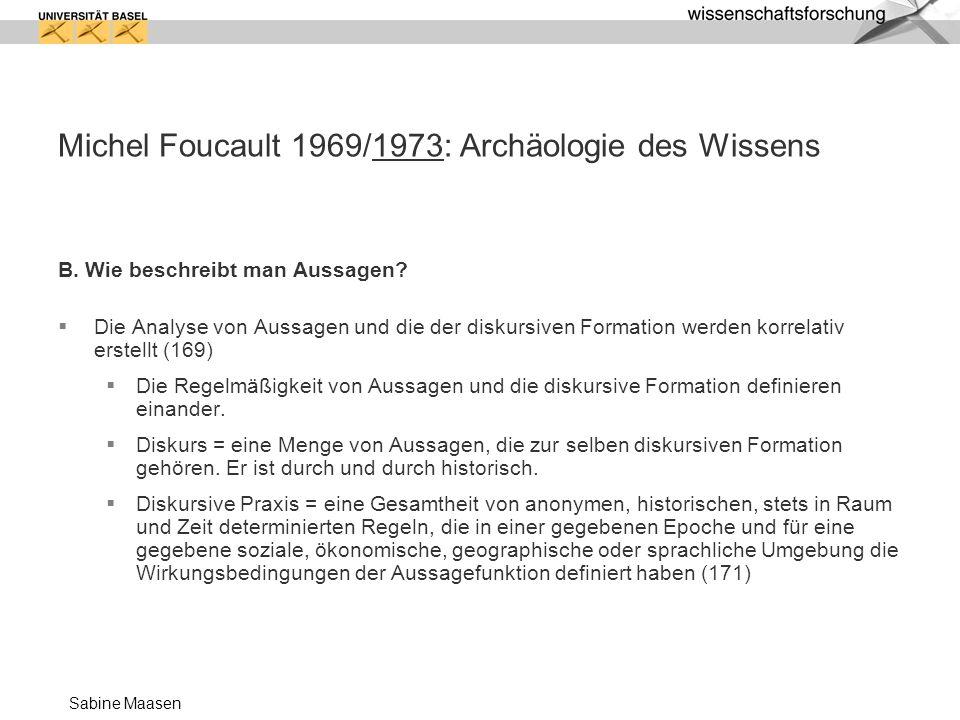 Sabine Maasen Michel Foucault 1969/1973: Archäologie des Wissens B. Wie beschreibt man Aussagen? Die Analyse von Aussagen und die der diskursiven Form