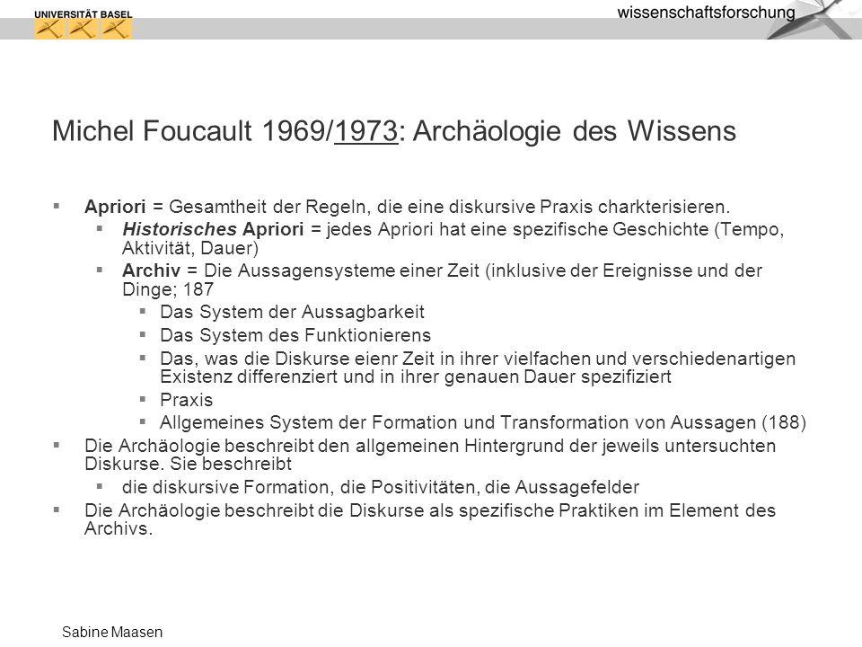 Sabine Maasen Michel Foucault 1969/1973: Archäologie des Wissens Apriori = Gesamtheit der Regeln, die eine diskursive Praxis charkterisieren. Historis