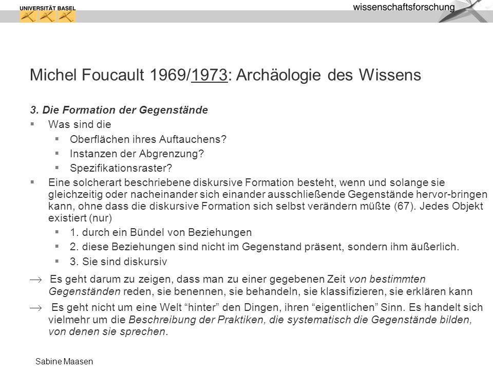 Sabine Maasen Michel Foucault 1969/1973: Archäologie des Wissens 3. Die Formation der Gegenstände Was sind die Oberflächen ihres Auftauchens? Instanze