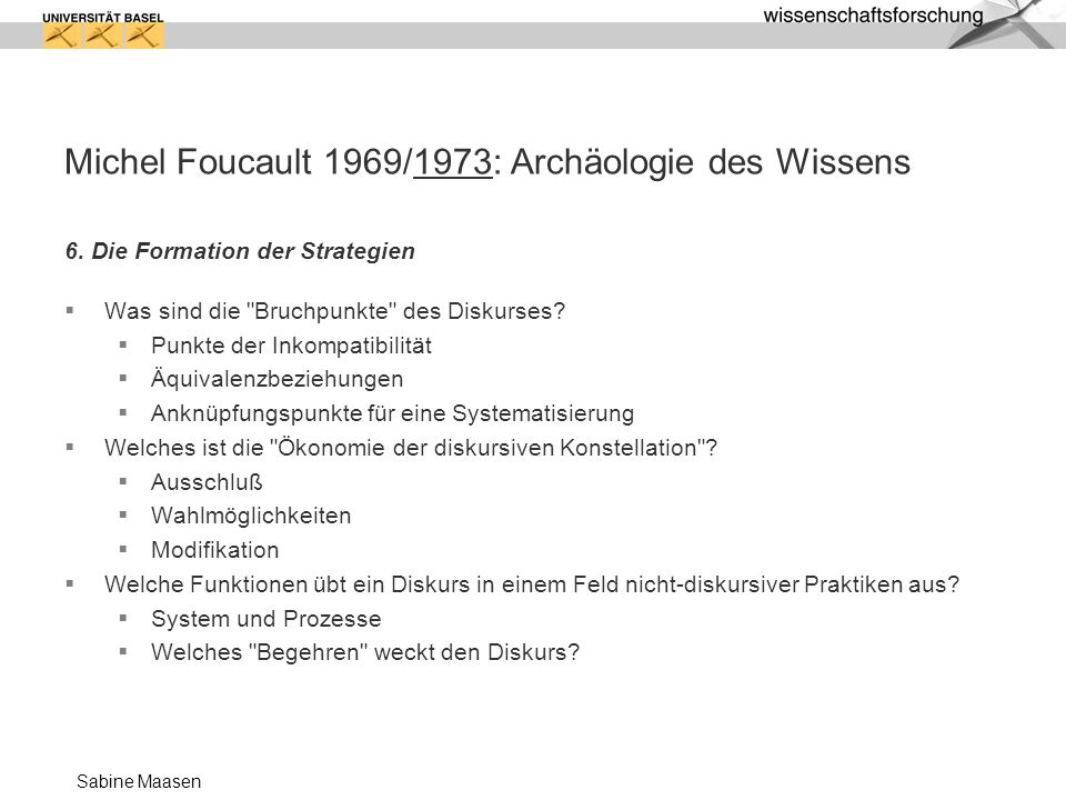 Sabine Maasen Michel Foucault 1969/1973: Archäologie des Wissens 6. Die Formation der Strategien Was sind die