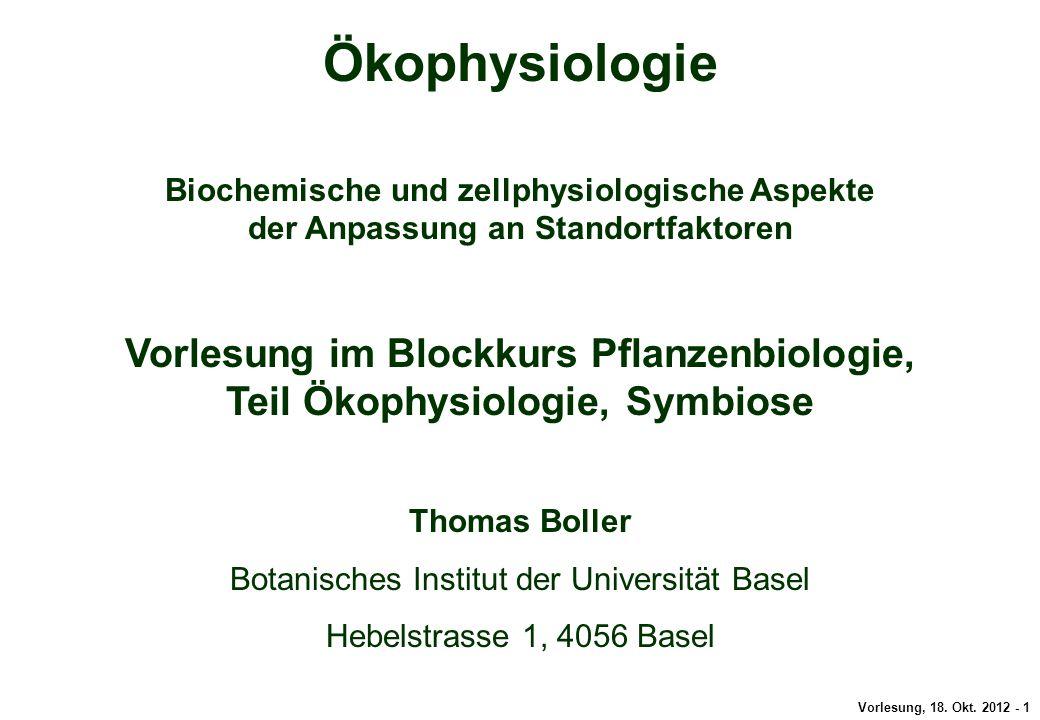 Vorlesung, 18. Okt. 2012 - 1 Ökophysiologie Biochemische und zellphysiologische Aspekte der Anpassung an Standortfaktoren Vorlesung im Blockkurs Pflan