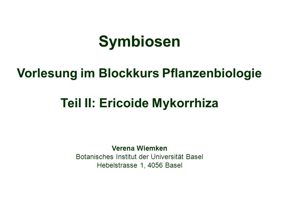 Symbiosen Vorlesung im Blockkurs Pflanzenbiologie Teil II: Ericoide Mykorrhiza Verena Wiemken Botanisches Institut der Universität Basel Hebelstrasse 1, 4056 Basel