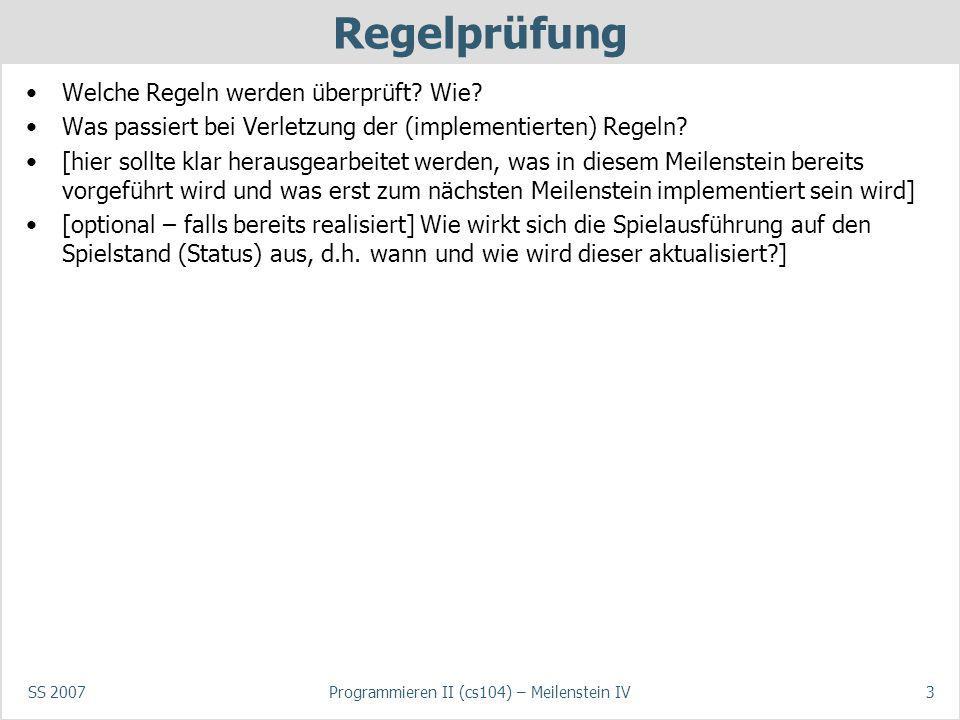 SS 2007Programmieren II (cs104) – Meilenstein IV3 Regelprüfung Welche Regeln werden überprüft? Wie? Was passiert bei Verletzung der (implementierten)