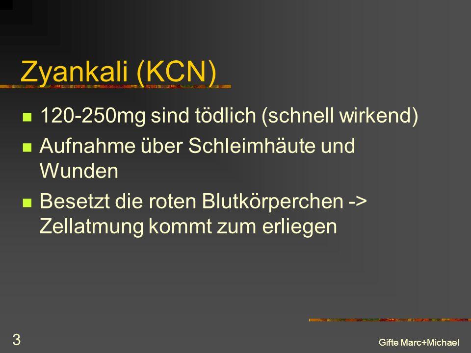 Gifte Marc+Michael 3 Zyankali (KCN) 120-250mg sind tödlich (schnell wirkend) Aufnahme über Schleimhäute und Wunden Besetzt die roten Blutkörperchen -> Zellatmung kommt zum erliegen