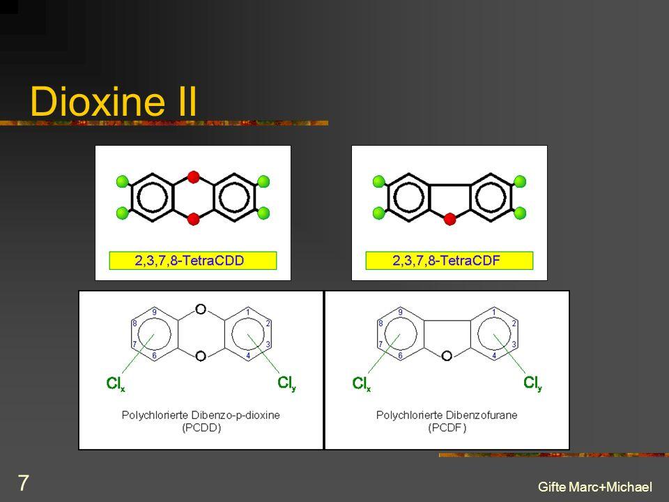 Gifte Marc+Michael 6 Dioxine Trizyclische, chlorierte, aromatische Ether Akute Wirkung Chlorakne Langzeitwirkung (Anreicherung in Fettgewebe) -> Kance