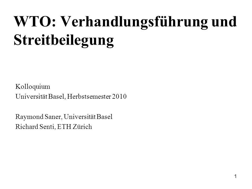 1 WTO: Verhandlungsführung und Streitbeilegung Kolloquium Universität Basel, Herbstsemester 2010 Raymond Saner, Universität Basel Richard Senti, ETH Z