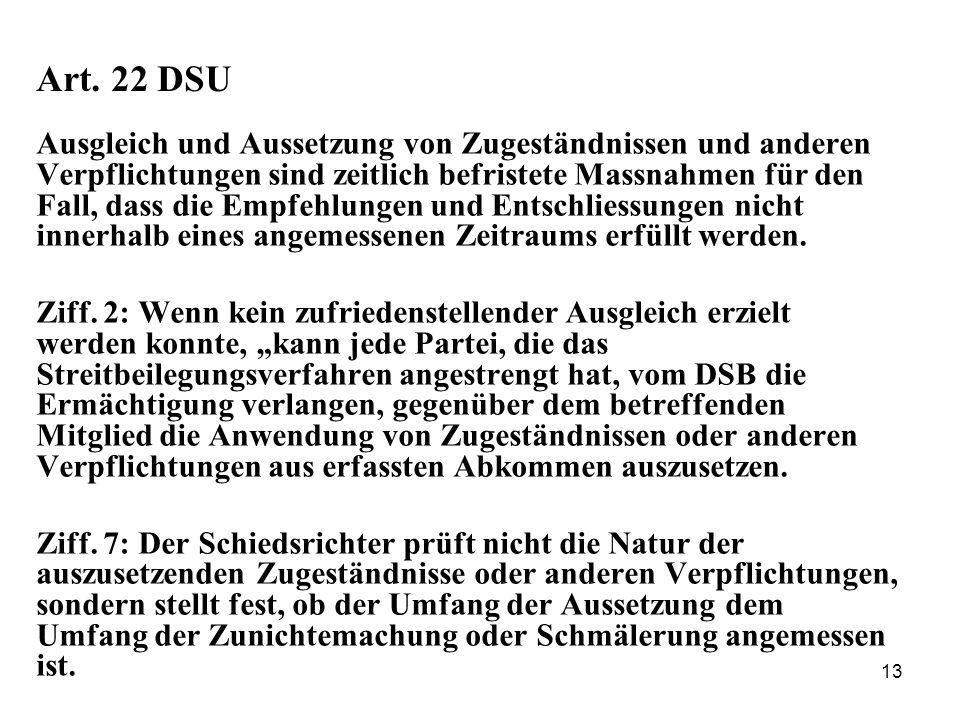 13 Art. 22 DSU Ausgleich und Aussetzung von Zugeständnissen und anderen Verpflichtungen sind zeitlich befristete Massnahmen für den Fall, dass die Emp