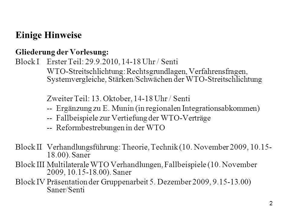2 Einige Hinweise Gliederung der Vorlesung: Block IErster Teil: 29.9.2010, 14-18 Uhr / Senti WTO-Streitschlichtung: Rechtsgrundlagen, Verfahrensfragen