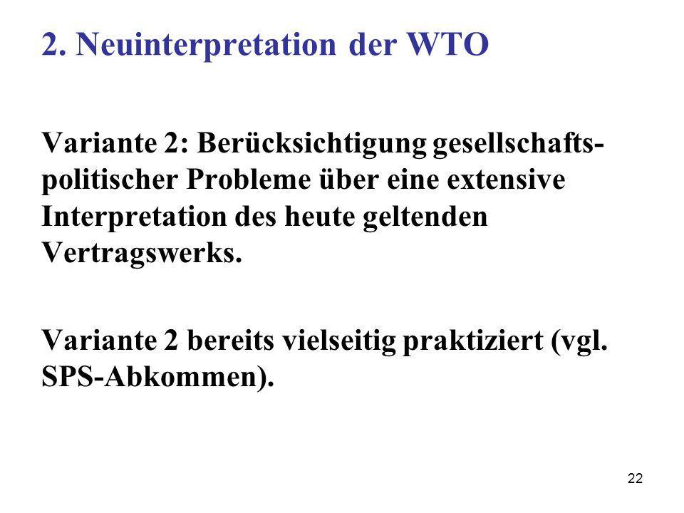 22 2. Neuinterpretation der WTO Variante 2: Berücksichtigung gesellschafts- politischer Probleme über eine extensive Interpretation des heute geltende