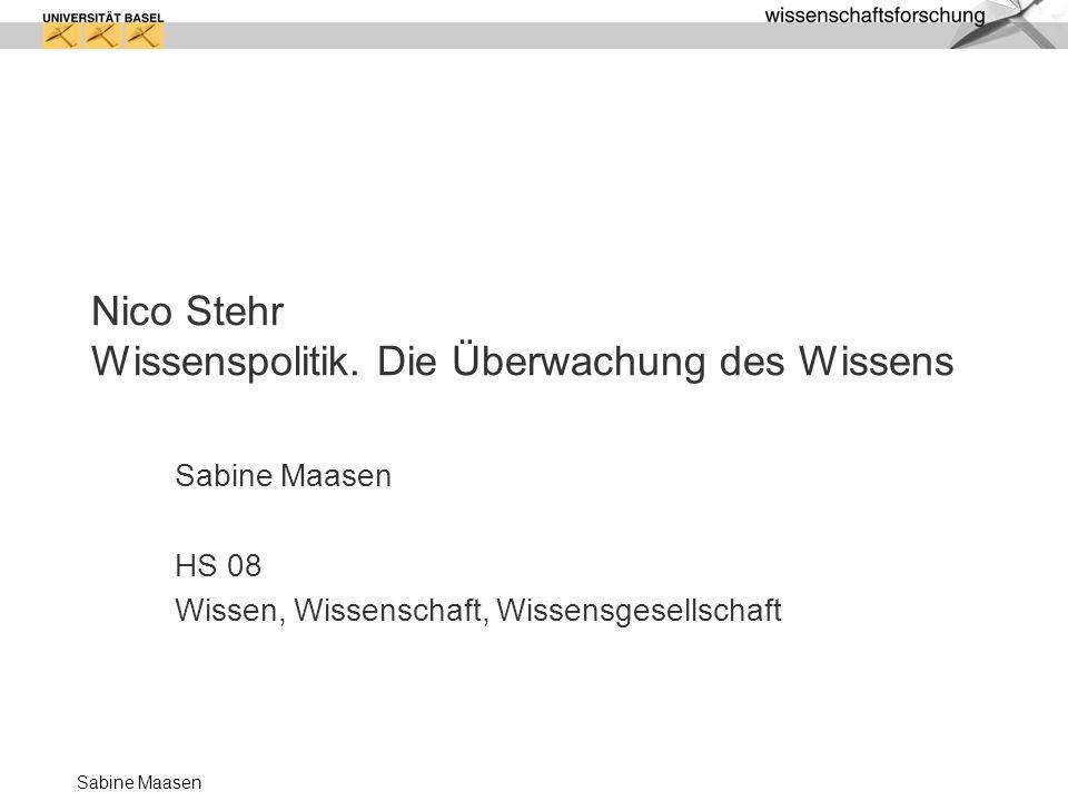 Sabine Maasen Nico Stehr Wissenspolitik. Die Überwachung des Wissens Sabine Maasen HS 08 Wissen, Wissenschaft, Wissensgesellschaft