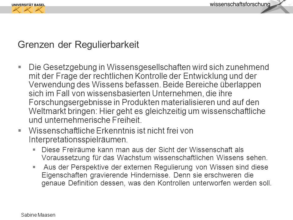 Sabine Maasen Grenzen der Regulierbarkeit Die Gesetzgebung in Wissensgesellschaften wird sich zunehmend mit der Frage der rechtlichen Kontrolle der En