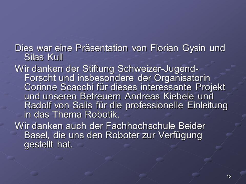 12 Dies war eine Präsentation von Florian Gysin und Silas Kull Wir danken der Stiftung Schweizer-Jugend- Forscht und insbesondere der Organisatorin Co