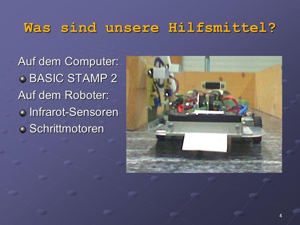 4 Was sind unsere Hilfsmittel? Auf dem Computer: BASIC STAMP 2 Auf dem Roboter: Infrarot-SensorenSchrittmotoren