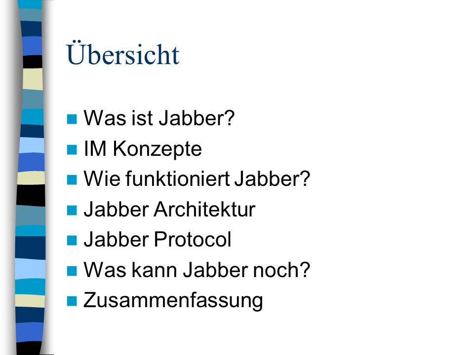 Übersicht Was ist Jabber? IM Konzepte Wie funktioniert Jabber? Jabber Architektur Jabber Protocol Was kann Jabber noch? Zusammenfassung