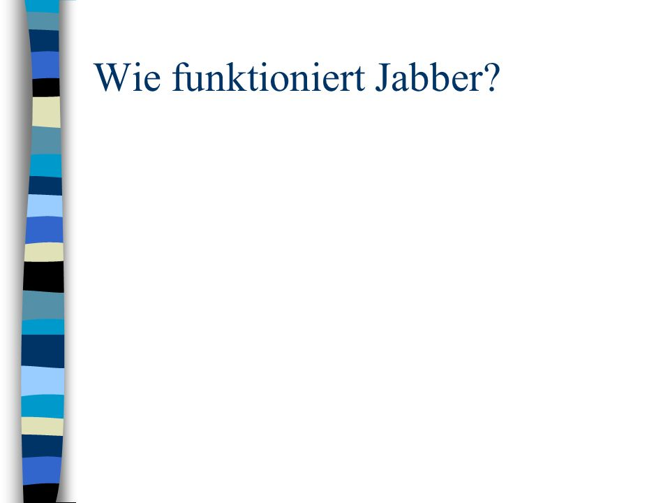 Jabber Architektur (1) Client AClient B Server Internet Email