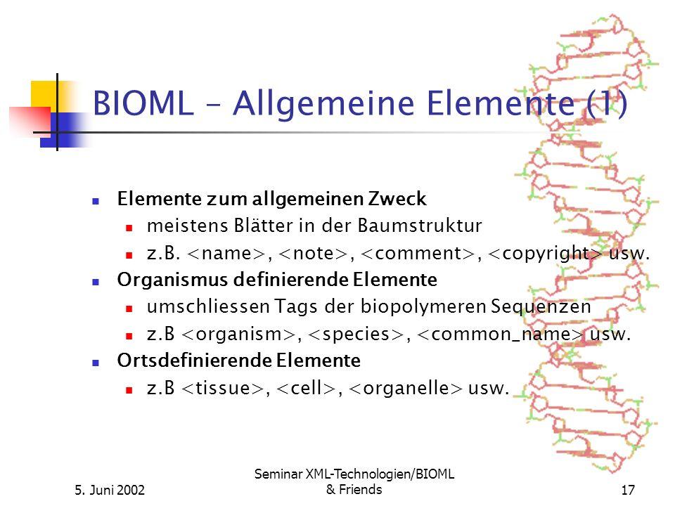 5. Juni 2002 Seminar XML-Technologien/BIOML & Friends17 BIOML – Allgemeine Elemente (1) Elemente zum allgemeinen Zweck meistens Blätter in der Baumstr