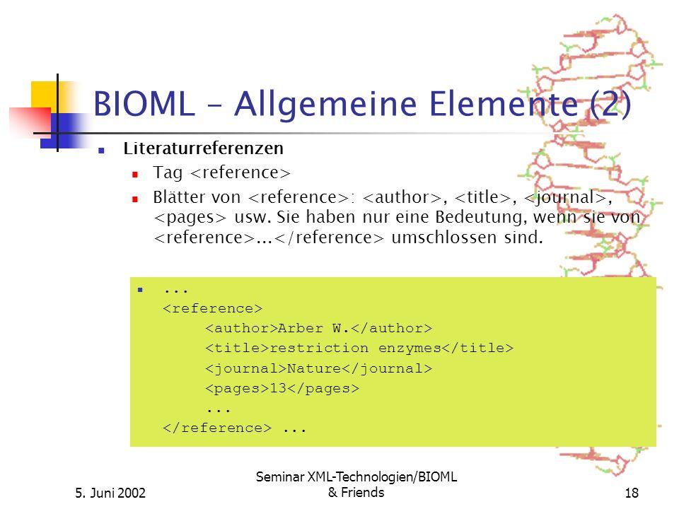 5. Juni 2002 Seminar XML-Technologien/BIOML & Friends18 BIOML – Allgemeine Elemente (2) Literaturreferenzen Tag Blätter von :,,, usw. Sie haben nur ei