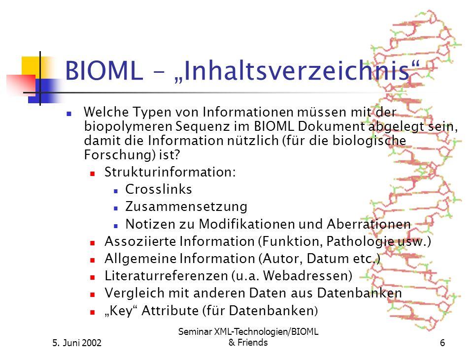 5. Juni 2002 Seminar XML-Technologien/BIOML & Friends6 BIOML – Inhaltsverzeichnis Welche Typen von Informationen müssen mit der biopolymeren Sequenz i