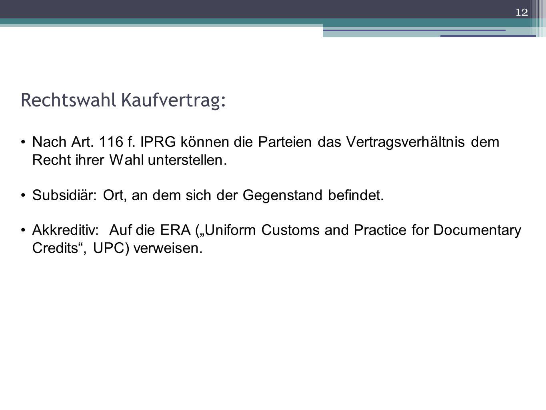 Rechtswahl Kaufvertrag: Nach Art. 116 f. IPRG können die Parteien das Vertragsverhältnis dem Recht ihrer Wahl unterstellen. Subsidiär: Ort, an dem sic