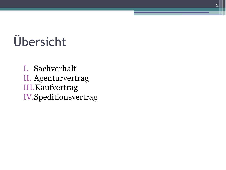 Übersicht I.Sachverhalt II.Agenturvertrag III.Kaufvertrag IV.Speditionsvertrag 2