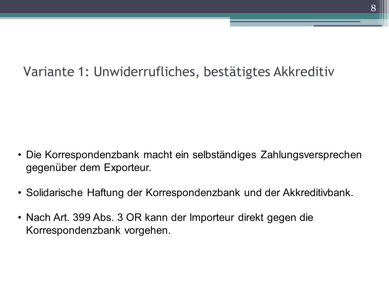 Variante 1: Unwiderrufliches, bestätigtes Akkreditiv 8 Die Korrespondenzbank macht ein selbständiges Zahlungsversprechen gegenüber dem Exporteur. Soli