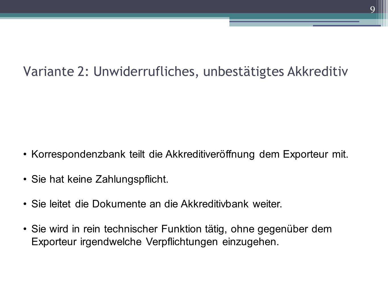 Variante 2: Unwiderrufliches, unbestätigtes Akkreditiv 9 Korrespondenzbank teilt die Akkreditiveröffnung dem Exporteur mit. Sie hat keine Zahlungspfli