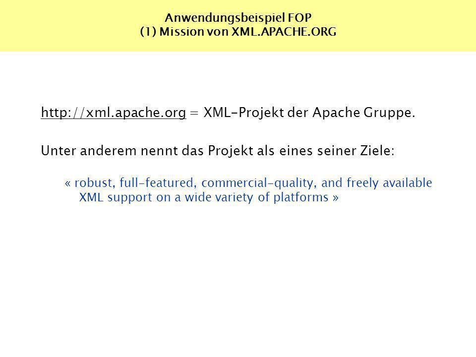 Anwendungsbeispiel FOP (1) Mission von XML.APACHE.ORG http://xml.apache.org = XML-Projekt der Apache Gruppe. Unter anderem nennt das Projekt als eines