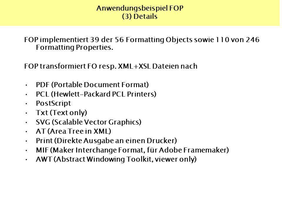 Anwendungsbeispiel FOP (3) Details FOP implementiert 39 der 56 Formatting Objects sowie 110 von 246 Formatting Properties. FOP transformiert FO resp.