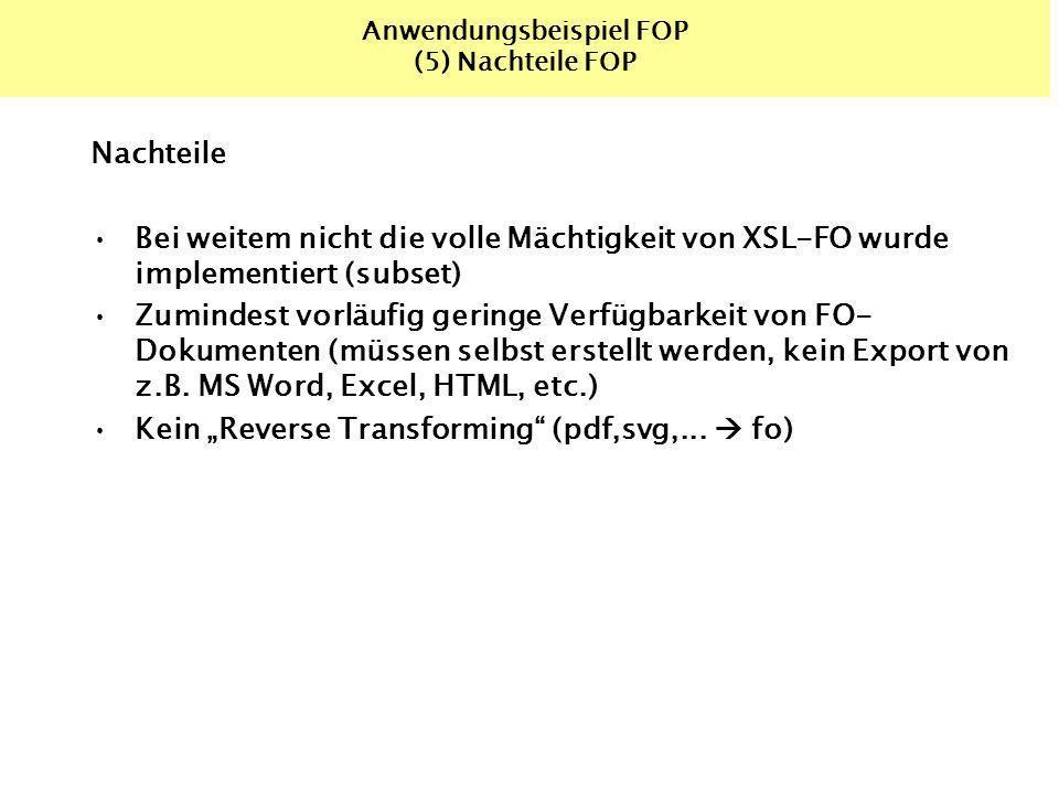 Anwendungsbeispiel FOP (5) Nachteile FOP Nachteile Bei weitem nicht die volle Mächtigkeit von XSL-FO wurde implementiert (subset) Zumindest vorläufig geringe Verfügbarkeit von FO- Dokumenten (müssen selbst erstellt werden, kein Export von z.B.
