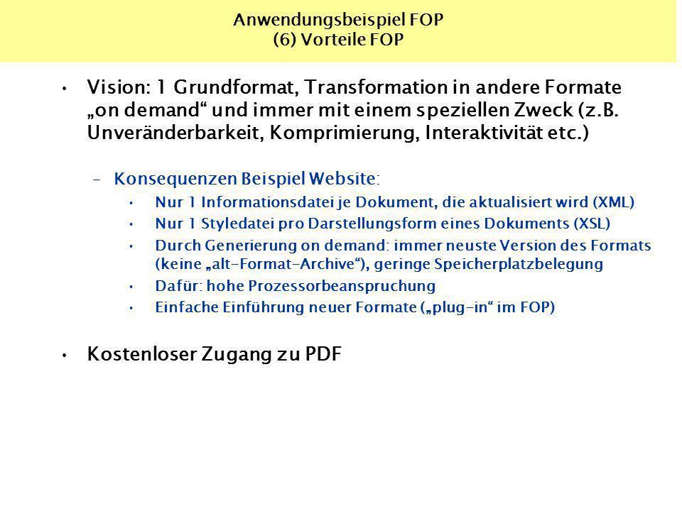Anwendungsbeispiel FOP (6) Vorteile FOP Vision: 1 Grundformat, Transformation in andere Formate on demand und immer mit einem speziellen Zweck (z.B. U