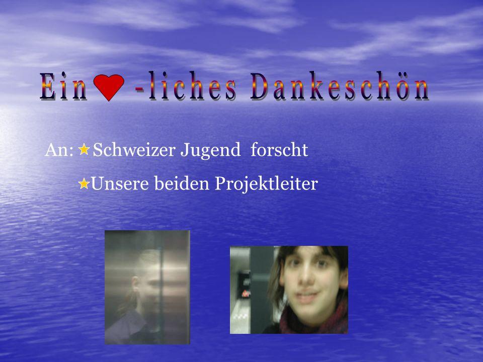 An: Schweizer Jugend forscht Unsere beiden Projektleiter