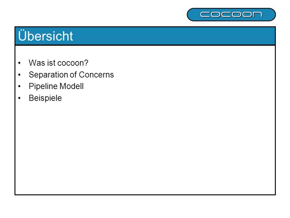 Übersicht Was ist cocoon? Separation of Concerns Pipeline Modell Beispiele