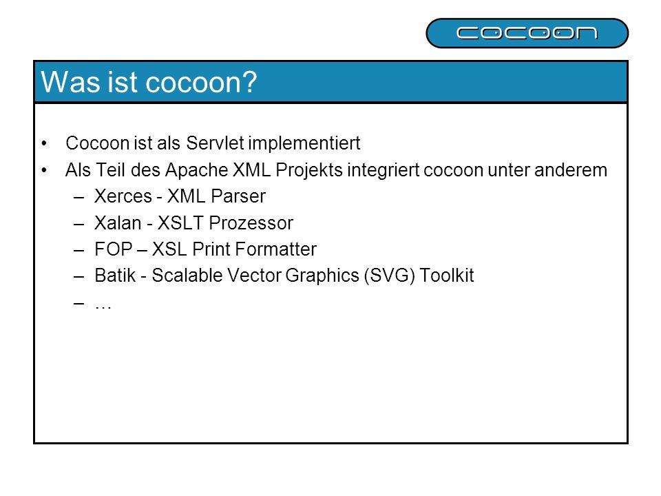 Was ist cocoon? Cocoon ist als Servlet implementiert Als Teil des Apache XML Projekts integriert cocoon unter anderem –Xerces - XML Parser –Xalan - XS