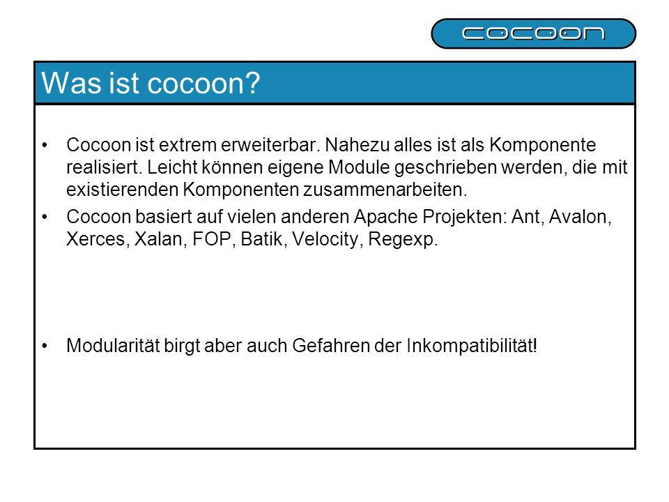 Was ist cocoon? Cocoon ist extrem erweiterbar. Nahezu alles ist als Komponente realisiert. Leicht können eigene Module geschrieben werden, die mit exi