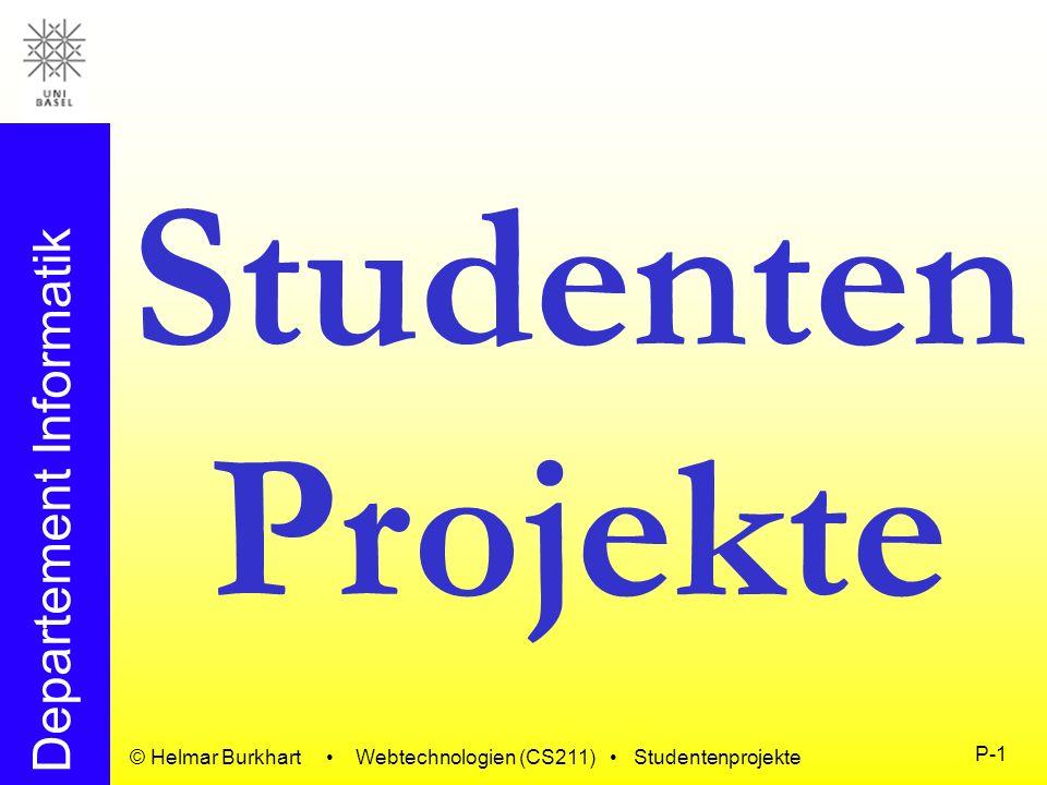 Departement Informatik © Helmar Burkhart Webtechnologien (CS211) Studentenprojekte P-2