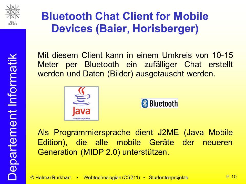 Departement Informatik © Helmar Burkhart Webtechnologien (CS211) Studentenprojekte P-10 Bluetooth Chat Client for Mobile Devices (Baier, Horisberger)