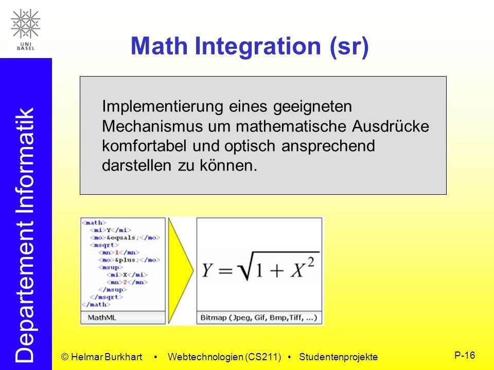 Departement Informatik © Helmar Burkhart Webtechnologien (CS211) Studentenprojekte P-16 Math Integration (sr) Implementierung eines geeigneten Mechani