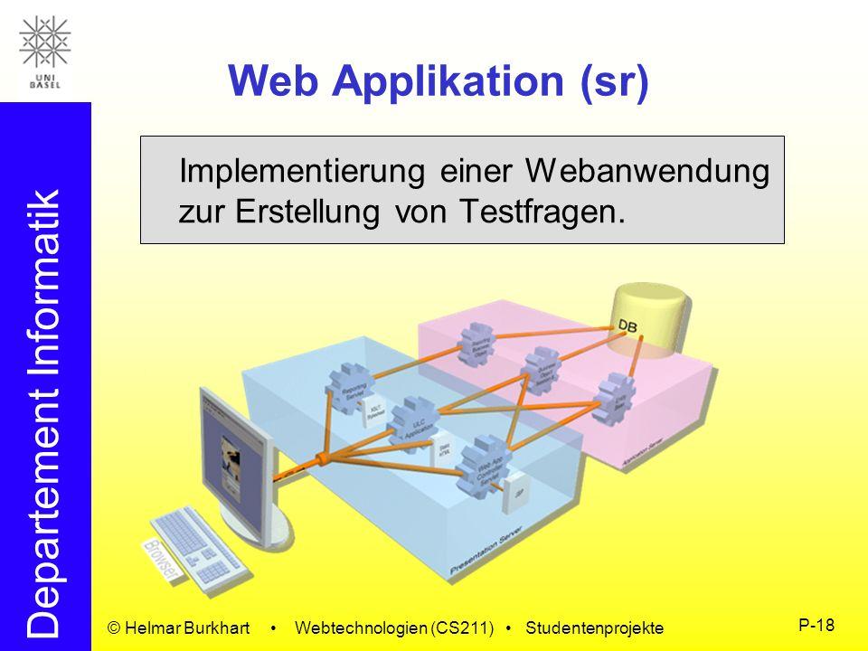 Departement Informatik © Helmar Burkhart Webtechnologien (CS211) Studentenprojekte P-18 Web Applikation (sr) Implementierung einer Webanwendung zur Er