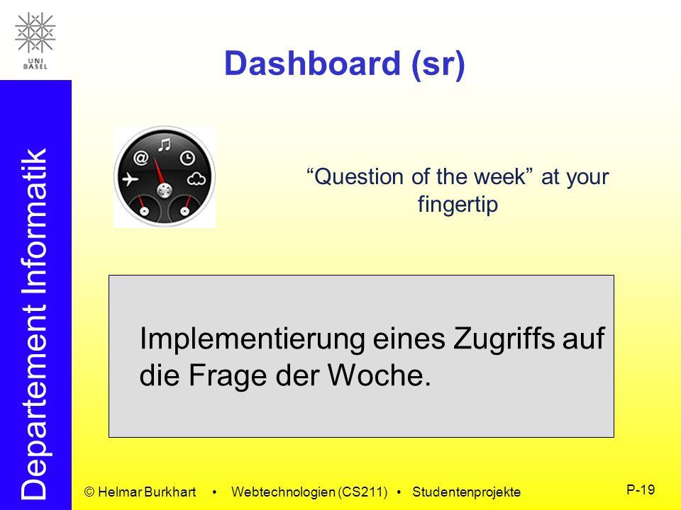 Departement Informatik © Helmar Burkhart Webtechnologien (CS211) Studentenprojekte P-19 Dashboard (sr) Implementierung eines Zugriffs auf die Frage de
