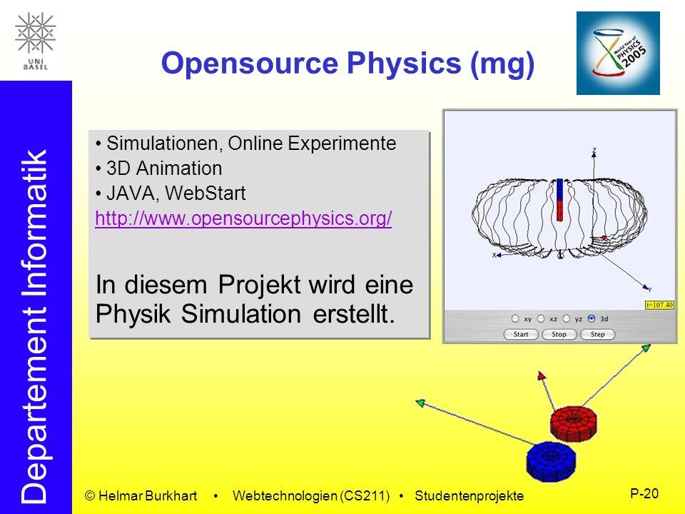 Departement Informatik © Helmar Burkhart Webtechnologien (CS211) Studentenprojekte P-20 Opensource Physics (mg) Simulationen, Online Experimente 3D An