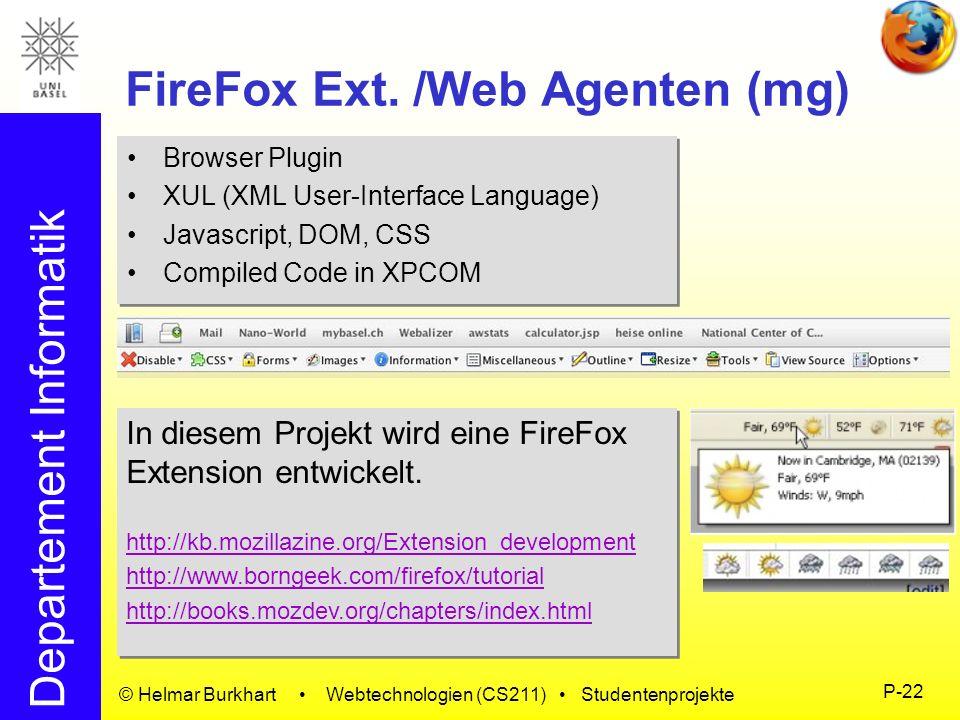 Departement Informatik © Helmar Burkhart Webtechnologien (CS211) Studentenprojekte P-22 FireFox Ext. /Web Agenten (mg) Browser Plugin XUL (XML User-In
