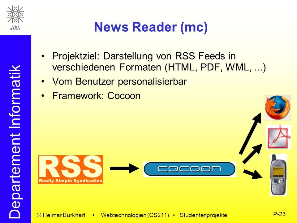 Departement Informatik © Helmar Burkhart Webtechnologien (CS211) Studentenprojekte P-23 News Reader (mc) Projektziel: Darstellung von RSS Feeds in ver