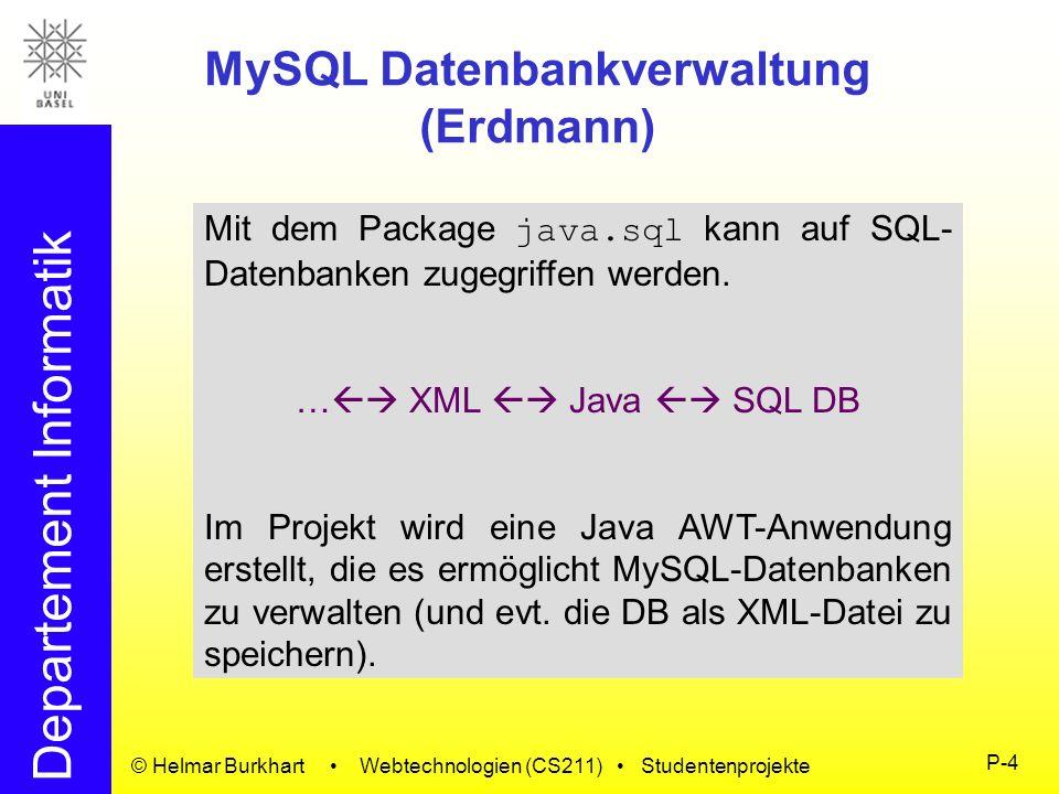 Departement Informatik © Helmar Burkhart Webtechnologien (CS211) Studentenprojekte P-4 MySQL Datenbankverwaltung (Erdmann) Mit dem Package java.sql ka